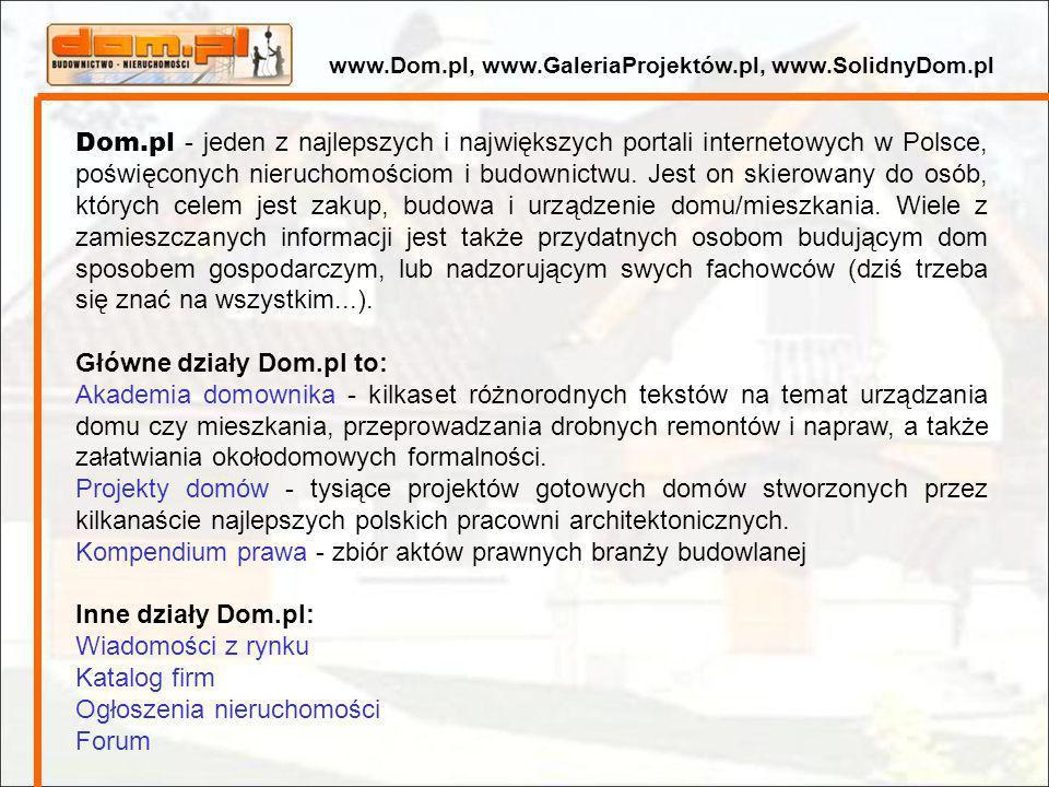 Dom.pl - jeden z najlepszych i największych portali internetowych w Polsce, poświęconych nieruchomościom i budownictwu. Jest on skierowany do osób, kt