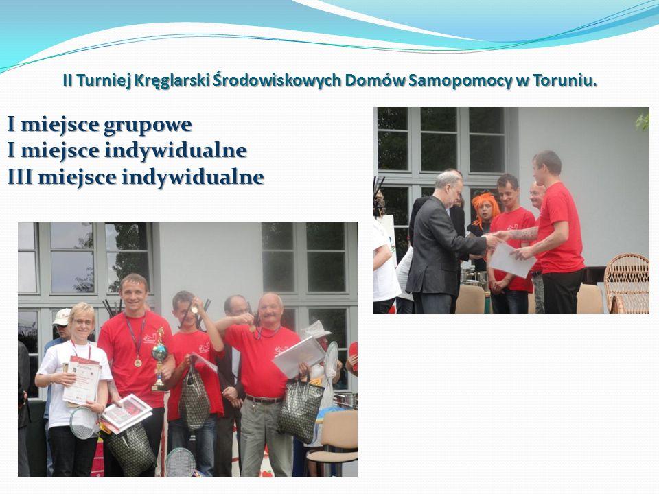 II Turniej Kręglarski Środowiskowych Domów Samopomocy w Toruniu. I miejsce grupowe I miejsce indywidualne III miejsce indywidualne