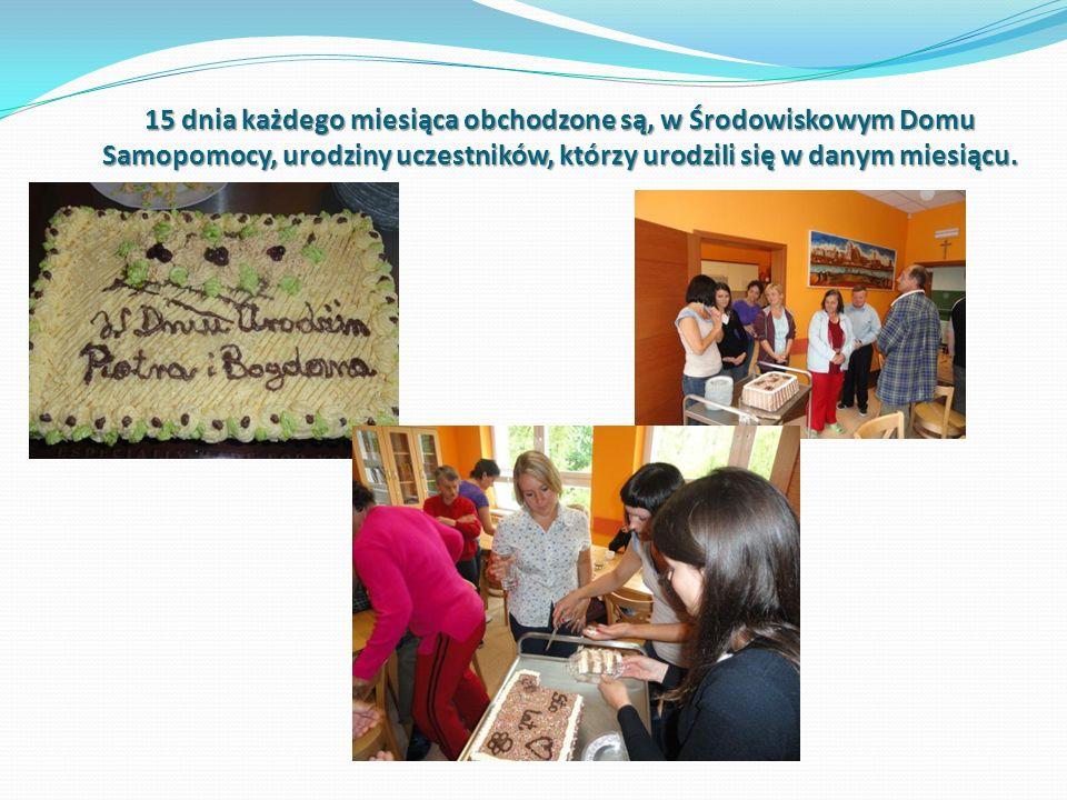 15 dnia każdego miesiąca obchodzone są, w Środowiskowym Domu Samopomocy, urodziny uczestników, którzy urodzili się w danym miesiącu.