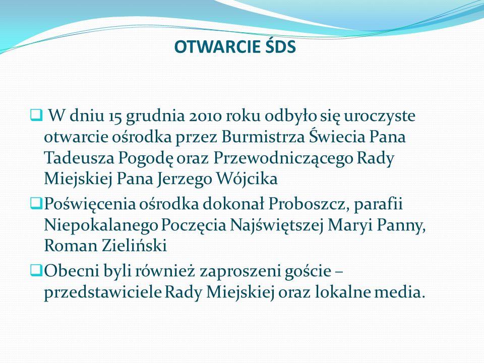 OTWARCIE ŚDS W dniu 15 grudnia 2010 roku odbyło się uroczyste otwarcie ośrodka przez Burmistrza Świecia Pana Tadeusza Pogodę oraz Przewodniczącego Rad