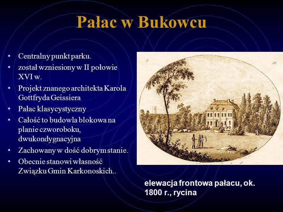 Pałac w Bukowcu Centralny punkt parku. został wzniesiony w II połowie XVI w. Projekt znanego architekta Karola Gottfryda Geissiera Pałac klasycystyczn