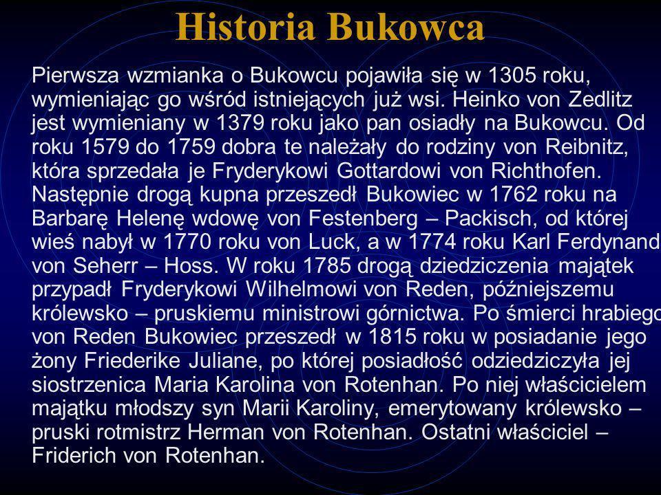 Historia Bukowca Pierwsza wzmianka o Bukowcu pojawiła się w 1305 roku, wymieniając go wśród istniejących już wsi. Heinko von Zedlitz jest wymieniany w