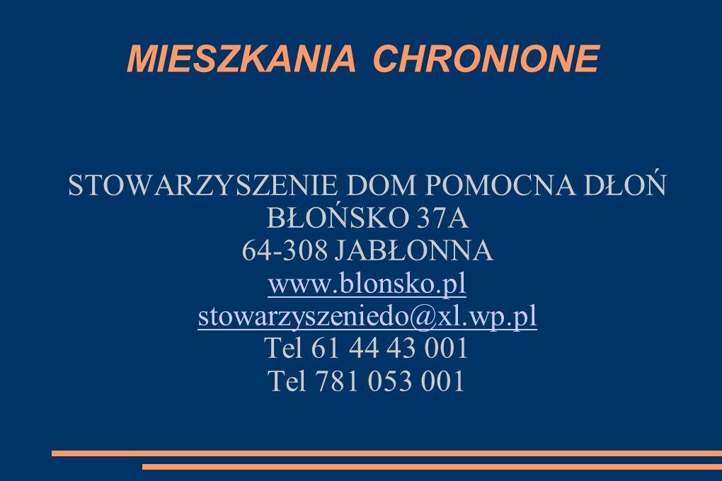 MIESZKANIA CHRONIONE STOWARZYSZENIE DOM POMOCNA DŁOŃ BŁOŃSKO 37A 64-308 JABŁONNA www.blonsko.pl stowarzyszeniedo@xl.wp.pl Tel 61 44 43 001 Tel 781 053