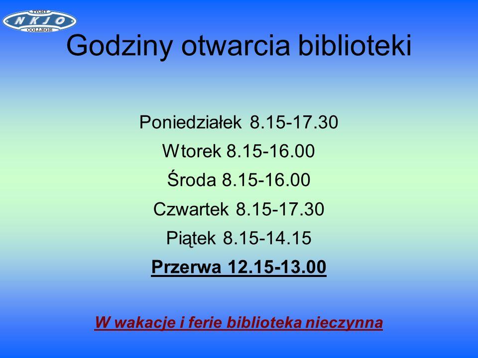 Godziny otwarcia biblioteki Poniedziałek 8.15-17.30 Wtorek 8.15-16.00 Środa 8.15-16.00 Czwartek 8.15-17.30 Piątek 8.15-14.15 Przerwa 12.15-13.00 W wakacje i ferie biblioteka nieczynna