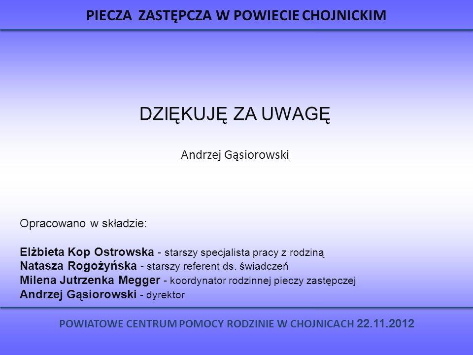 PIECZA ZASTĘPCZA W POWIECIE CHOJNICKIM DZIĘKUJĘ ZA UWAGĘ Andrzej Gąsiorowski POWIATOWE CENTRUM POMOCY RODZINIE W CHOJNICACH 22.11.2012 Opracowano w sk