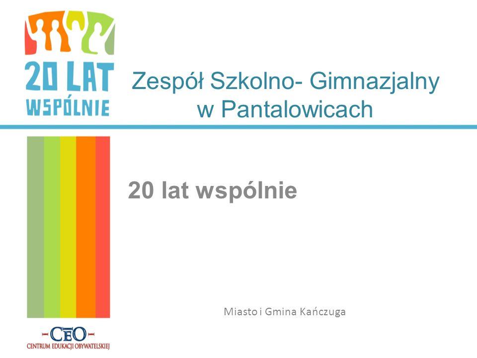Zespół Szkolno- Gimnazjalny w Pantalowicach 20 lat wspólnie Miasto i Gmina Kańczuga