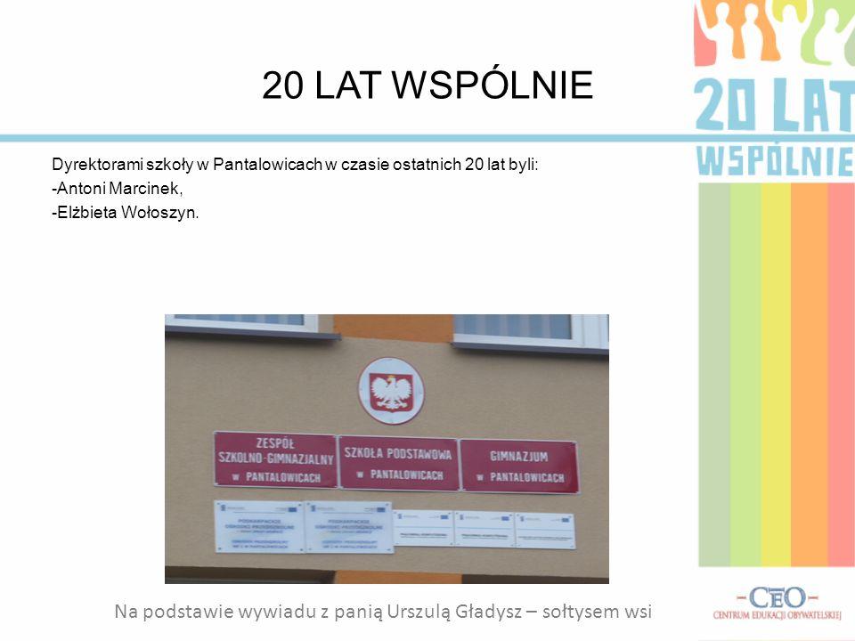 20 LAT WSPÓLNIE Dyrektorami szkoły w Pantalowicach w czasie ostatnich 20 lat byli: -Antoni Marcinek, -Elżbieta Wołoszyn. Na podstawie wywiadu z panią