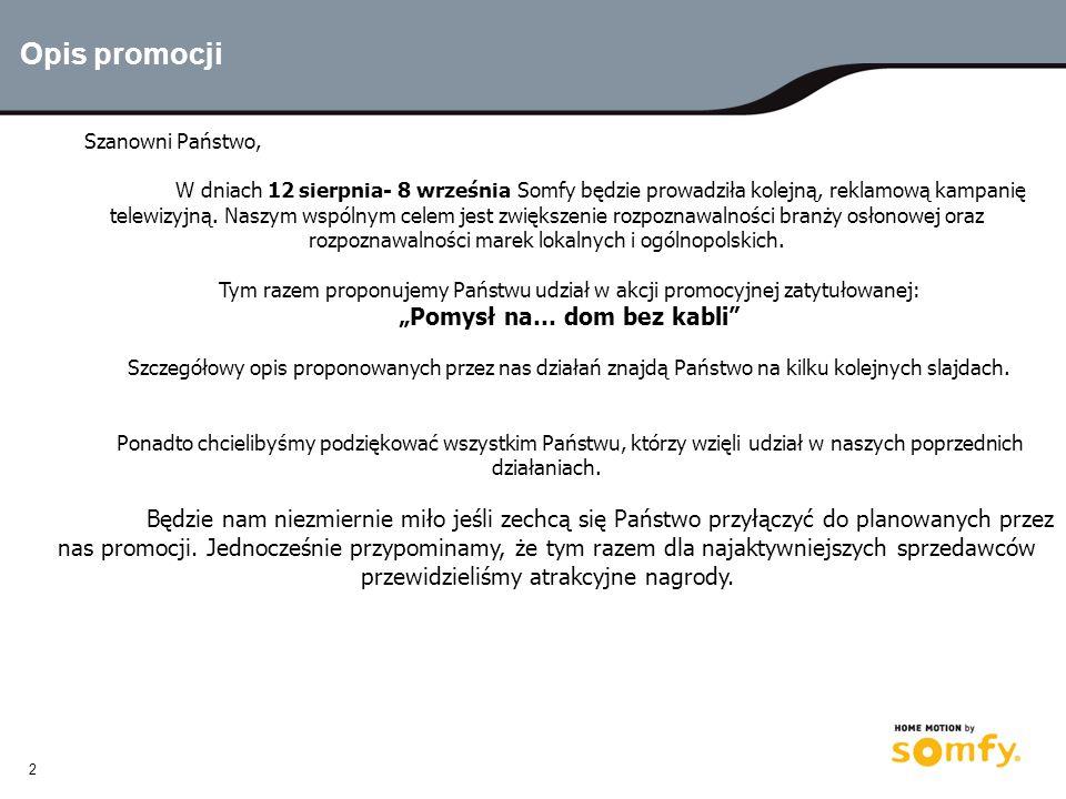 2 Opis promocji Szanowni Państwo, W dniach 12 sierpnia- 8 września Somfy będzie prowadziła kolejną, reklamową kampanię telewizyjną.