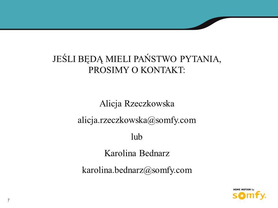 7 JEŚLI BĘDĄ MIELI PAŃSTWO PYTANIA, PROSIMY O KONTAKT: Alicja Rzeczkowska alicja.rzeczkowska@somfy.com lub Karolina Bednarz karolina.bednarz@somfy.com