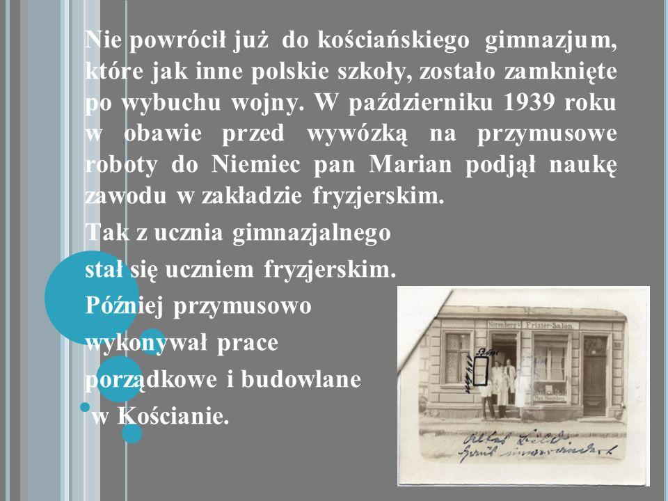 Nie powrócił już do kościańskiego gimnazjum, które jak inne polskie szkoły, zostało zamknięte po wybuchu wojny. W październiku 1939 roku w obawie prze