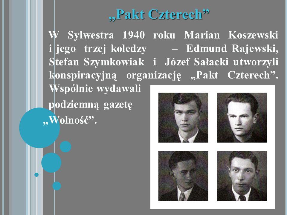 Pakt Czterech W Sylwestra 1940 roku Marian Koszewski i jego trzej koledzy – Edmund Rajewski, Stefan Szymkowiak i Józef Sałacki utworzyli konspiracyjną