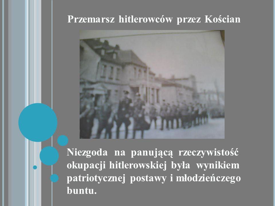 Niezgoda na panującą rzeczywistość okupacji hitlerowskiej była wynikiem patriotycznej postawy i młodzieńczego buntu. Przemarsz hitlerowców przez Kości