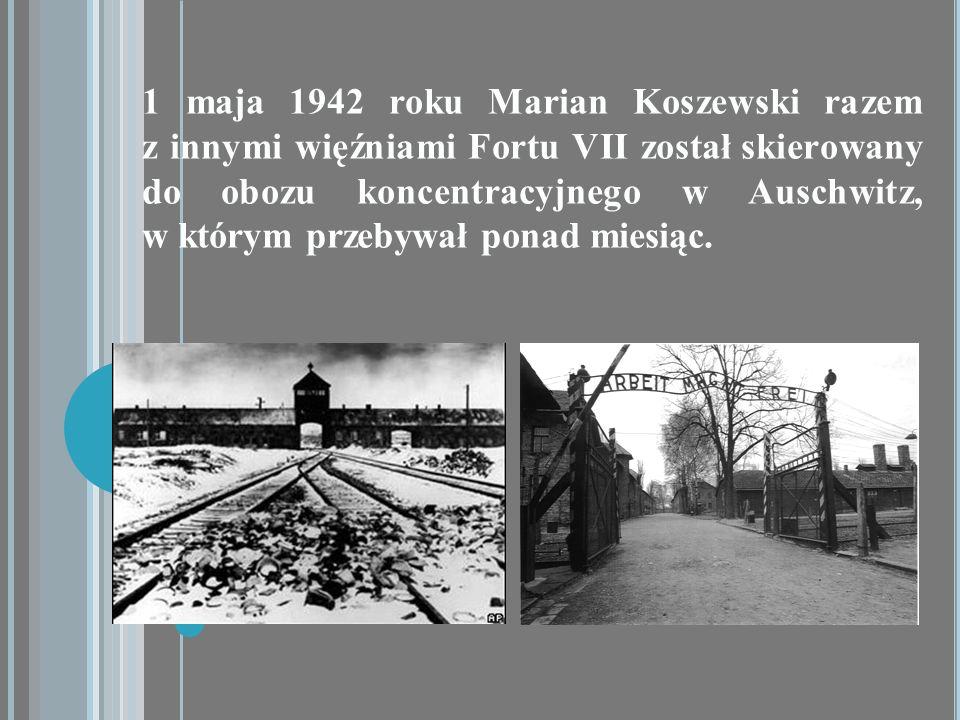 1 maja 1942 roku Marian Koszewski razem z innymi więźniami Fortu VII został skierowany do obozu koncentracyjnego w Auschwitz, w którym przebywał ponad