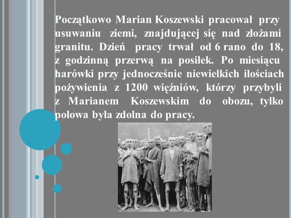 Początkowo Marian Koszewski pracował przy usuwaniu ziemi, znajdującej się nad złożami granitu. Dzień pracy trwał od 6 rano do 18, z godzinną przerwą n