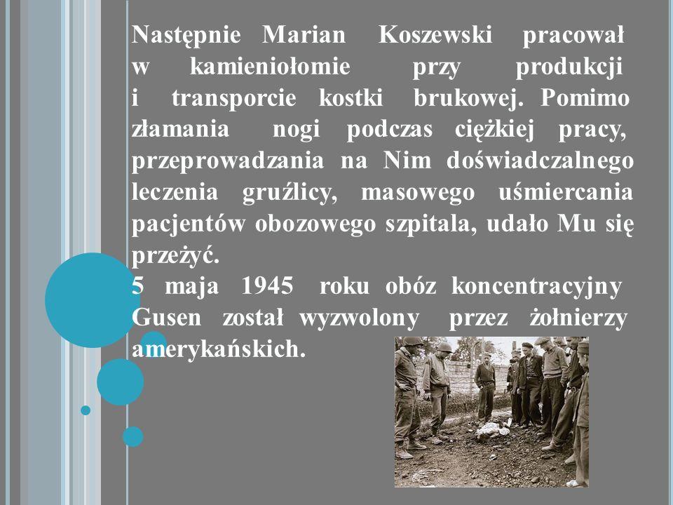 Następnie Marian Koszewski pracował w kamieniołomie przy produkcji i transporcie kostki brukowej. Pomimo złamania nogi podczas ciężkiej pracy, przepro