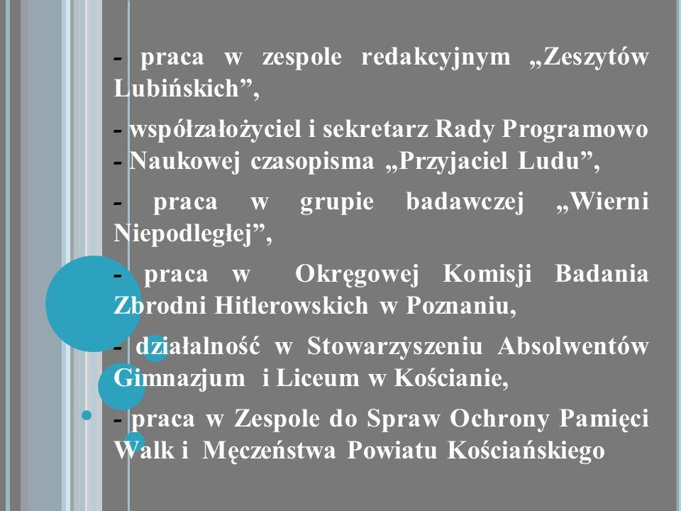 - praca w zespole redakcyjnym Zeszytów Lubińskich, - współzałożyciel i sekretarz Rady Programowo - Naukowej czasopisma Przyjaciel Ludu, - praca w grup