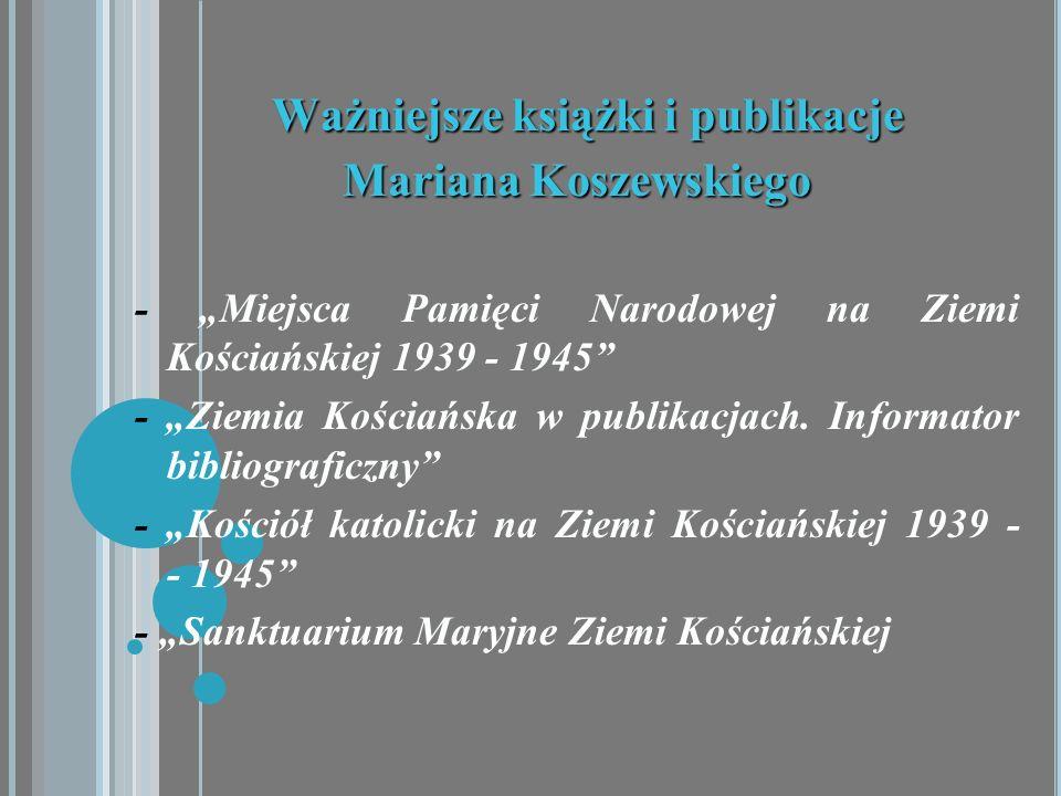 Ważniejsze książki i publikacje Mariana Koszewskiego - Miejsca Pamięci Narodowej na Ziemi Kościańskiej 1939 - 1945 - Ziemia Kościańska w publikacjach.