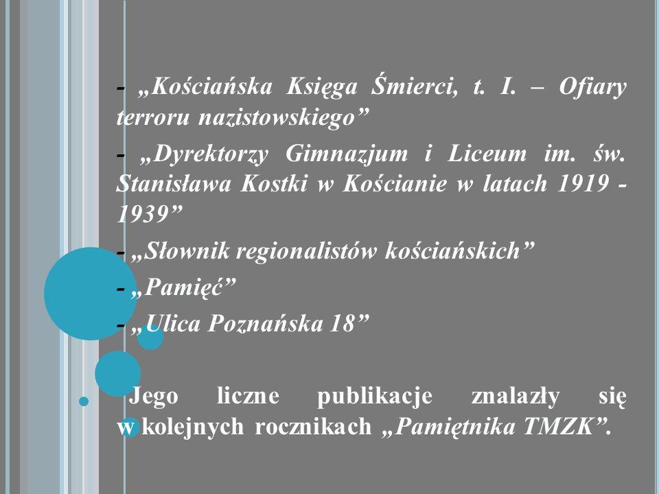 - Kościańska Księga Śmierci, t. I. – Ofiary terroru nazistowskiego - Dyrektorzy Gimnazjum i Liceum im. św. Stanisława Kostki w Kościanie w latach 1919