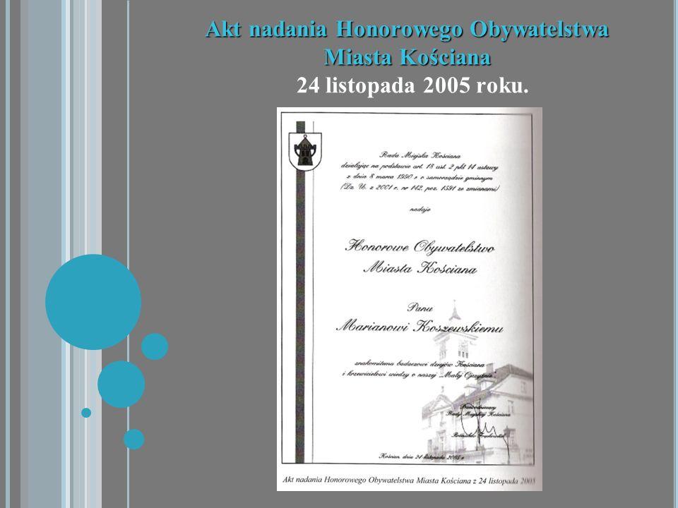 Akt nadania Honorowego Obywatelstwa Miasta Kościana Akt nadania Honorowego Obywatelstwa Miasta Kościana 24 listopada 2005 roku.