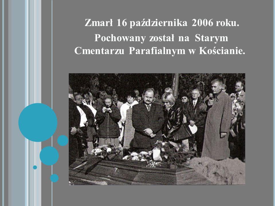 Pochowany został na Starym Cmentarzu Parafialnym w Kościanie. Zmarł 16 października 2006 roku.