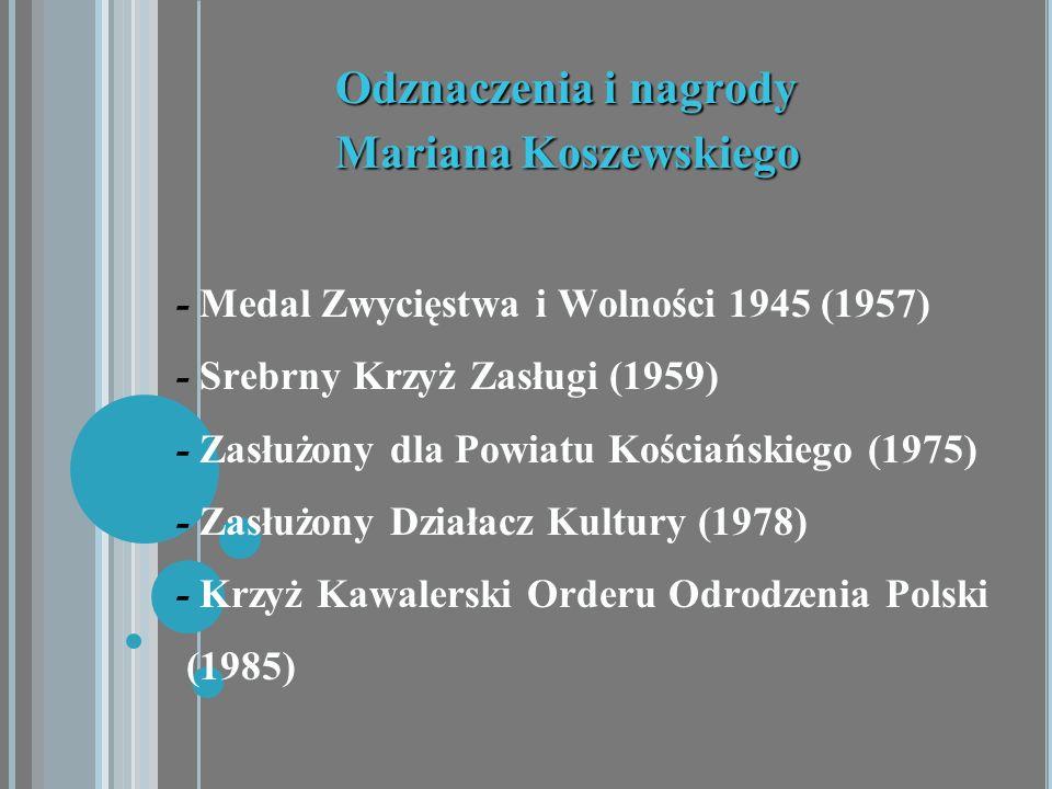Odznaczenia i nagrody Mariana Koszewskiego Mariana Koszewskiego - Medal Zwycięstwa i Wolności 1945 (1957) - Srebrny Krzyż Zasługi (1959) - Zasłużony d