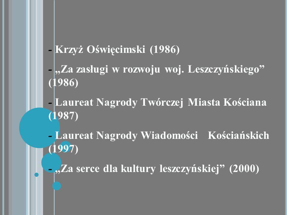 - Krzyż Oświęcimski (1986) - Za zasługi w rozwoju woj. Leszczyńskiego (1986) - Laureat Nagrody Twórczej Miasta Kościana (1987) - Laureat Nagrody Wiado