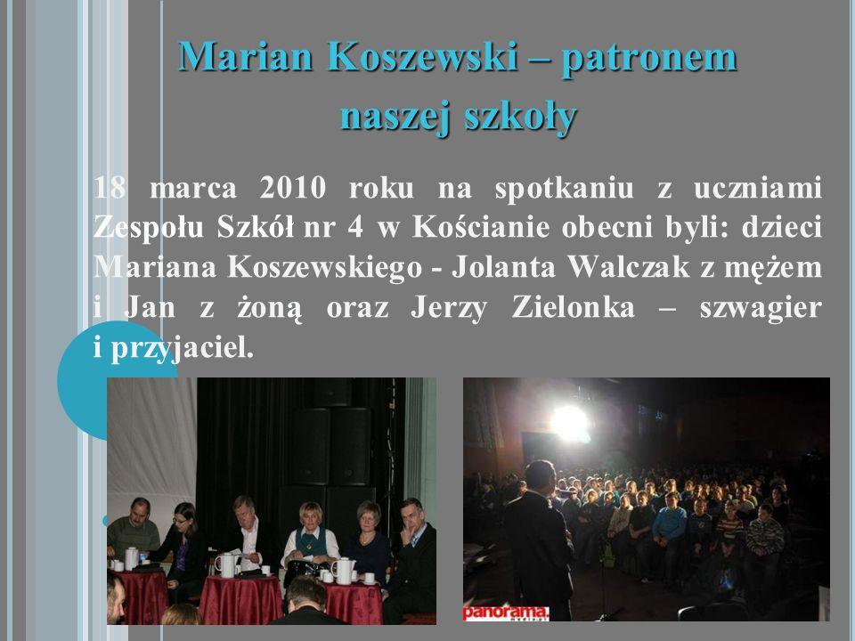 Marian Koszewski – patronem naszej szkoły 18 marca 2010 roku na spotkaniu z uczniami Zespołu Szkół nr 4 w Kościanie obecni byli: dzieci Mariana Koszew