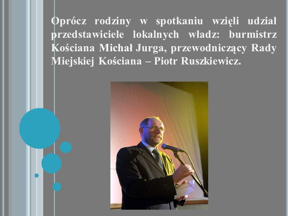 Oprócz rodziny w spotkaniu wzięli udział przedstawiciele lokalnych władz: burmistrz Kościana Michał Jurga, przewodniczący Rady Miejskiej Kościana – Pi