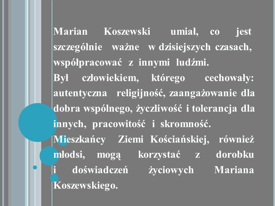 Marian Koszewski umiał, co jest szczególnie ważne w dzisiejszych czasach, współpracować z innymi ludźmi. Był człowiekiem, którego cechowały: autentycz