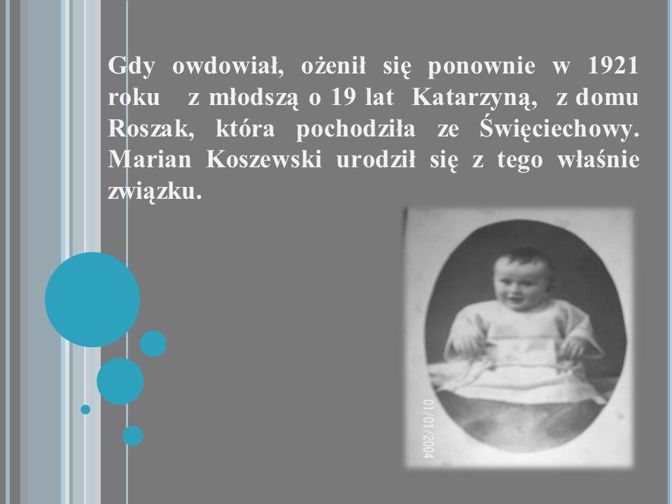 Gdy owdowiał, ożenił się ponownie w 1921 roku z młodszą o 19 lat Katarzyną, z domu Roszak, która pochodziła ze Święciechowy. Marian Koszewski urodził