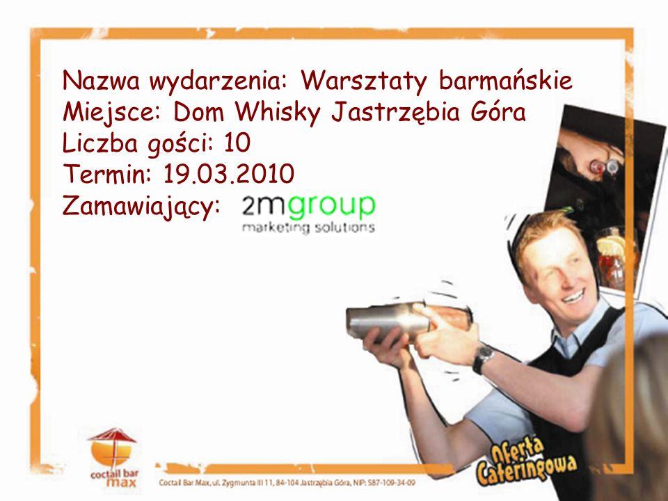 Nazwa wydarzenia: Warsztaty barmańskie Miejsce: Dom Whisky Jastrzębia Góra Liczba gości: 10 Termin: 19.03.2010 Zamawiający: