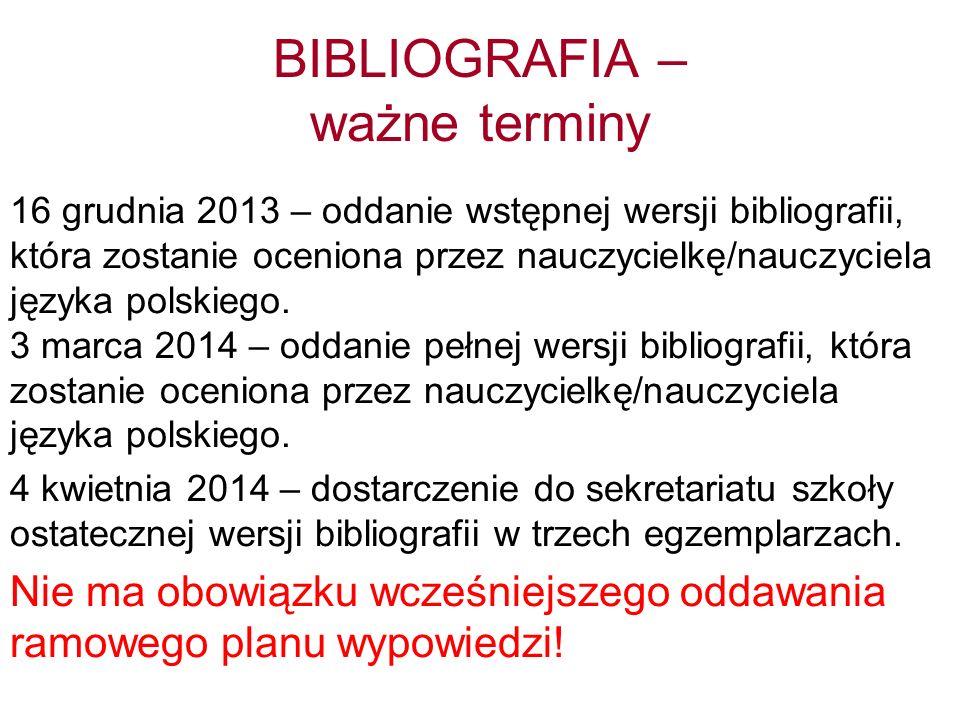 BIBLIOGRAFIA – ważne informacje Bibliografię sporządzamy za pomocą czcionki Times New Roman 12; interlinia 1,5; barwa czcionki – czarna.