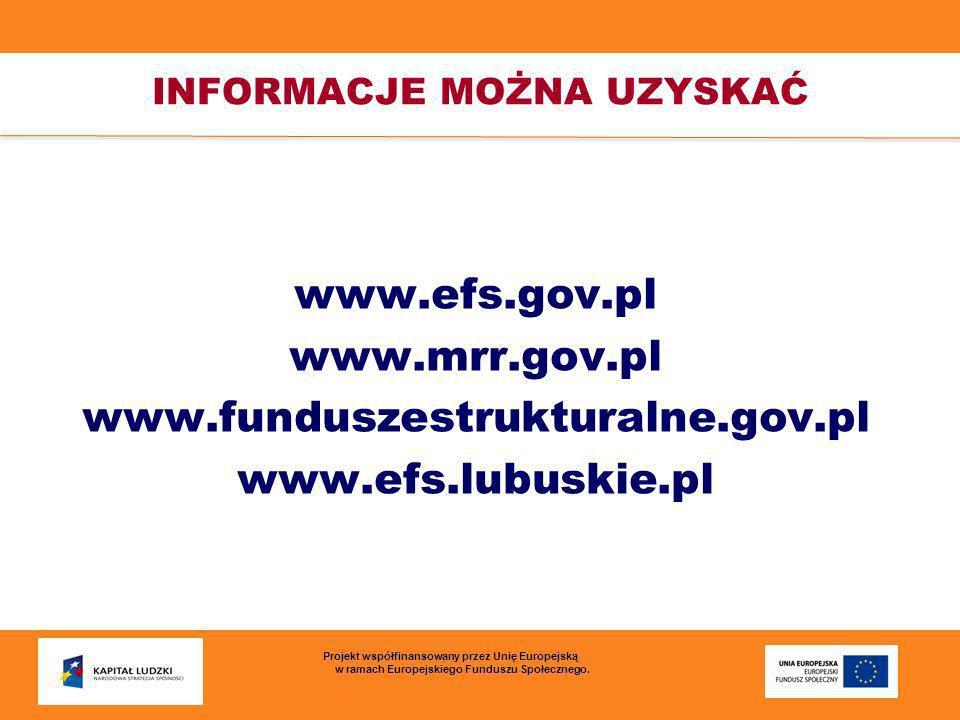 INFORMACJE MOŻNA UZYSKAĆ www.efs.gov.pl www.mrr.gov.pl www.funduszestrukturalne.gov.pl www.efs.lubuskie.pl Projekt współfinansowany przez Unię Europej