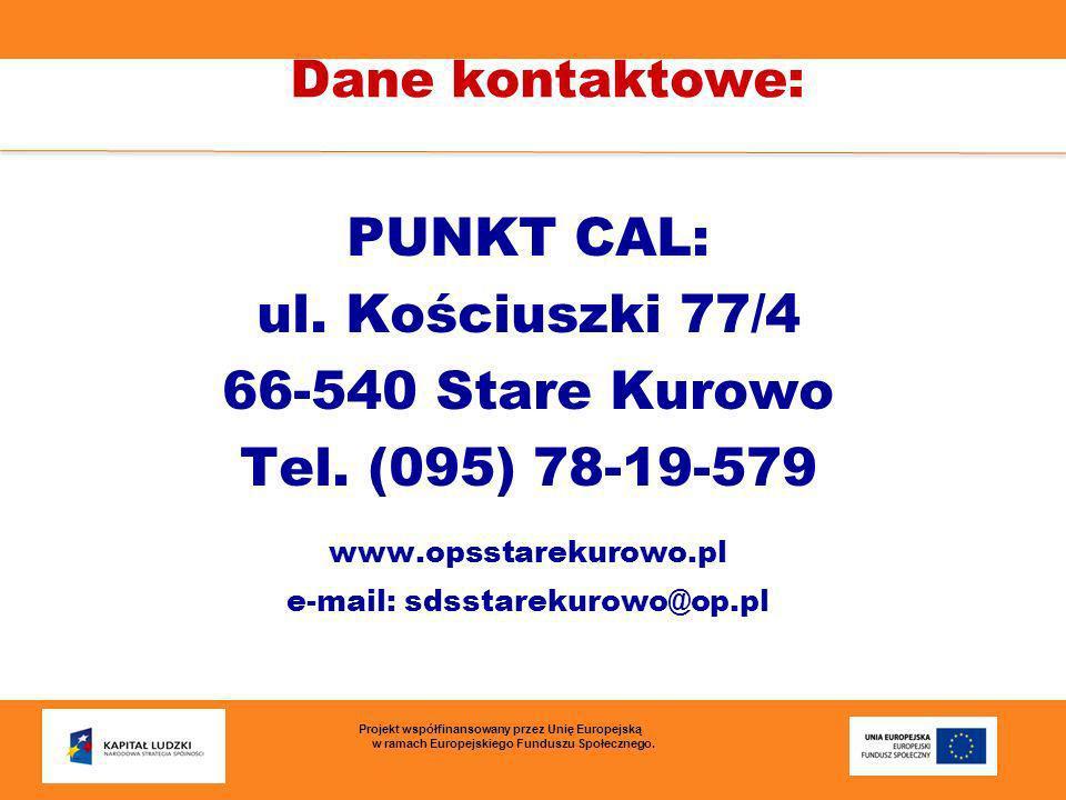Dane kontaktowe: PUNKT CAL: ul. Kościuszki 77/4 66-540 Stare Kurowo Tel. (095) 78-19-579 www.opsstarekurowo.pl e-mail: sdsstarekurowo@op.pl Projekt ws