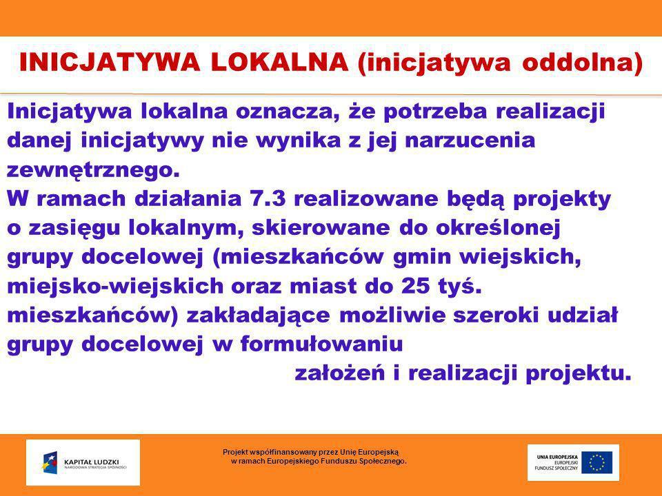 Inicjatywa lokalna oznacza, że potrzeba realizacji danej inicjatywy nie wynika z jej narzucenia zewnętrznego. W ramach działania 7.3 realizowane będą