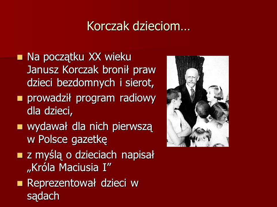 Korczak dzieciom… Na początku XX wieku Janusz Korczak bronił praw dzieci bezdomnych i sierot, Na początku XX wieku Janusz Korczak bronił praw dzieci b