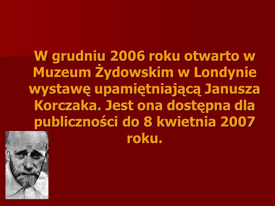 W grudniu 2006 roku otwarto w Muzeum Żydowskim w Londynie wystawę upamiętniającą Janusza Korczaka. Jest ona dostępna dla publiczności do 8 kwietnia 20
