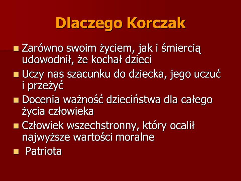 Dlaczego Korczak Zarówno swoim życiem, jak i śmiercią udowodnił, że kochał dzieci Zarówno swoim życiem, jak i śmiercią udowodnił, że kochał dzieci Ucz