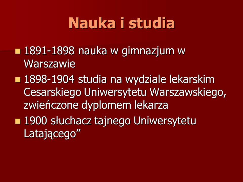 Nauka i studia 1891-1898 nauka w gimnazjum w Warszawie 1891-1898 nauka w gimnazjum w Warszawie 1898-1904 studia na wydziale lekarskim Cesarskiego Uniw