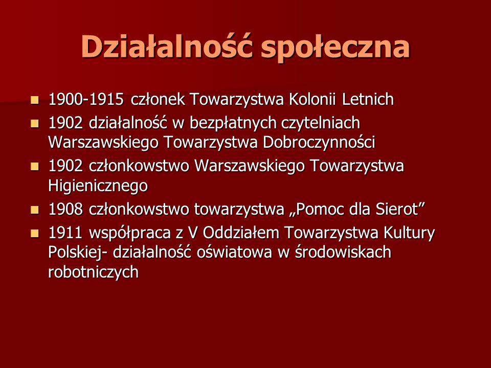 Działalność społeczna 1900-1915 członek Towarzystwa Kolonii Letnich 1900-1915 członek Towarzystwa Kolonii Letnich 1902 działalność w bezpłatnych czyte