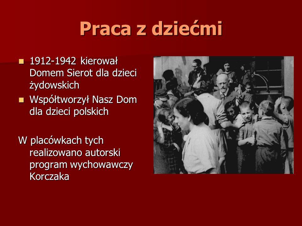 Praca z dziećmi 1912-1942 kierował Domem Sierot dla dzieci żydowskich 1912-1942 kierował Domem Sierot dla dzieci żydowskich Współtworzył Nasz Dom dla
