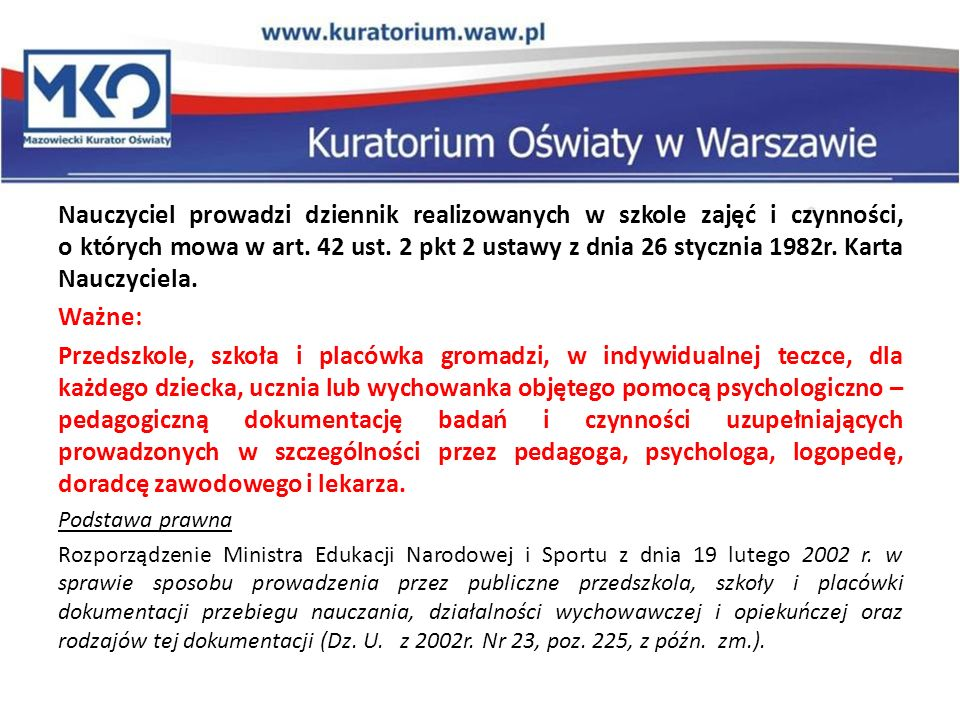 Nauczyciel prowadzi dziennik realizowanych w szkole zajęć i czynności, o których mowa w art. 42 ust. 2 pkt 2 ustawy z dnia 26 stycznia 1982r. Karta Na