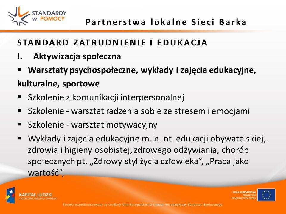 Partnerstwa lokalne Sieci Barka STANDARD ZATRUDNIENIE I EDUKACJA I.Aktywizacja społeczna Warsztaty psychospołeczne, wykłady i zajęcia edukacyjne, kult
