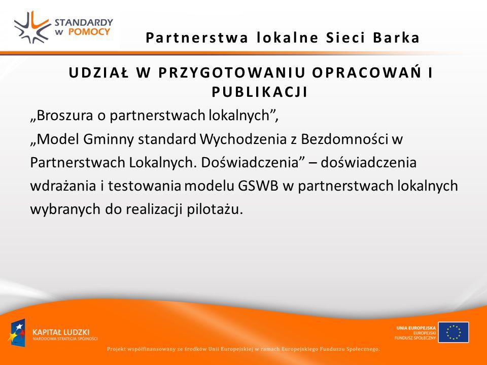 Partnerstwa lokalne Sieci Barka UDZIAŁ W PRZYGOTOWANIU OPRACOWAŃ I PUBLIKACJI Broszura o partnerstwach lokalnych, Model Gminny standard Wychodzenia z
