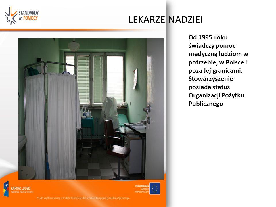 LEKARZE NADZIEI Od 1995 roku świadczy pomoc medyczną ludziom w potrzebie, w Polsce i poza Jej granicami. Stowarzyszenie posiada status Organizacji Poż