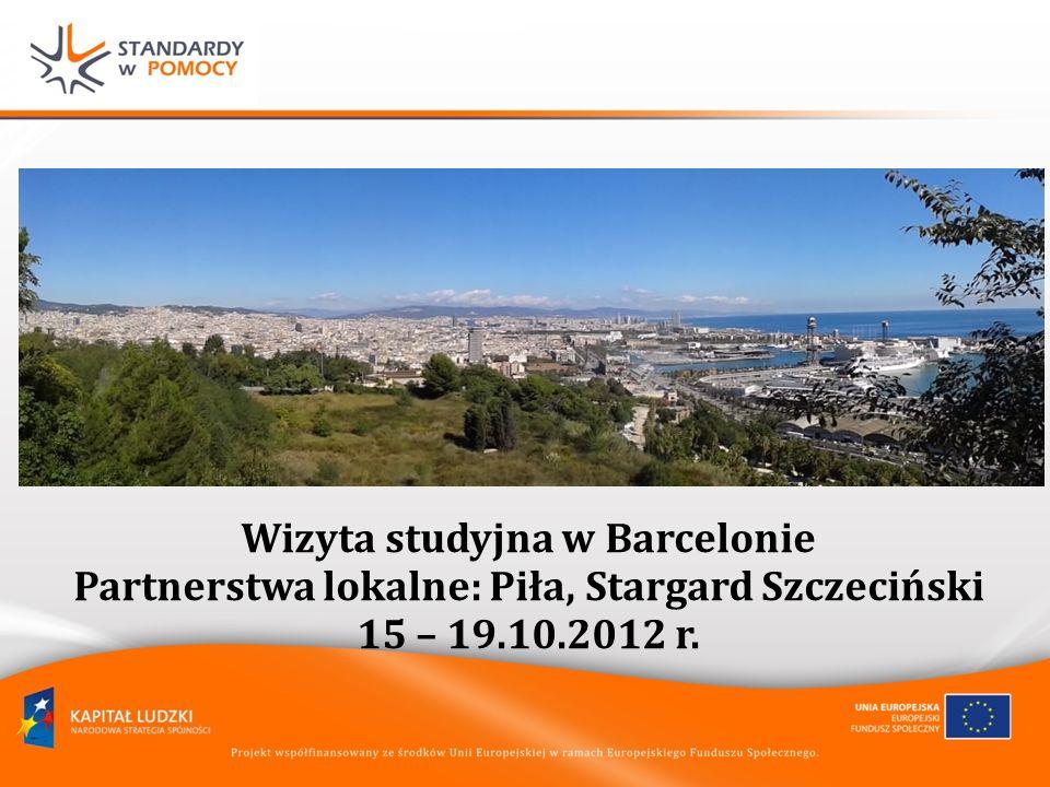 Wizyta studyjna w Barcelonie Partnerstwa lokalne: Piła, Stargard Szczeciński 15 – 19.10.2012 r.