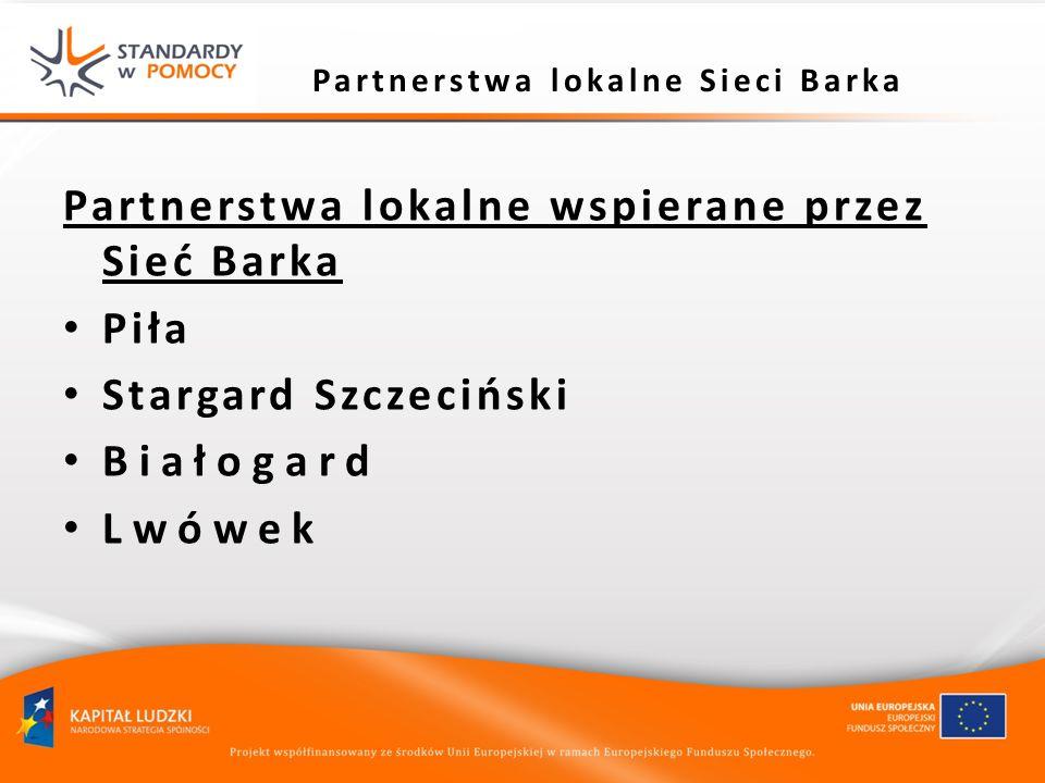 Partnerstwa lokalne Sieci Barka Partnerstwa lokalne wspierane przez Sieć Barka Piła Stargard Szczeciński B i a ł o g a r d L w ó w e k