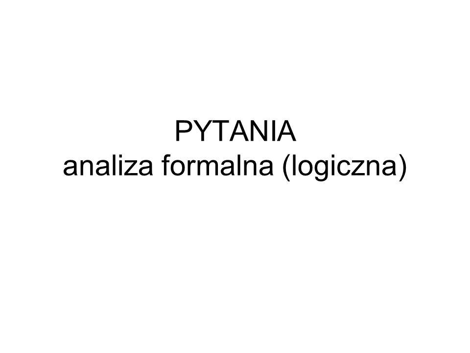 PYTANIA analiza formalna (logiczna)