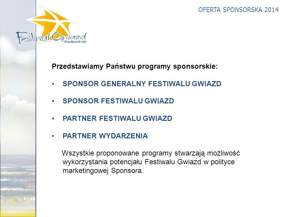 OFERTA SPONSORSKA 2014 Przedstawiamy Państwu programy sponsorskie: SPONSOR GENERALNY FESTIWALU GWIAZD SPONSOR FESTIWALU GWIAZD PARTNER FESTIWALU GWIAZ