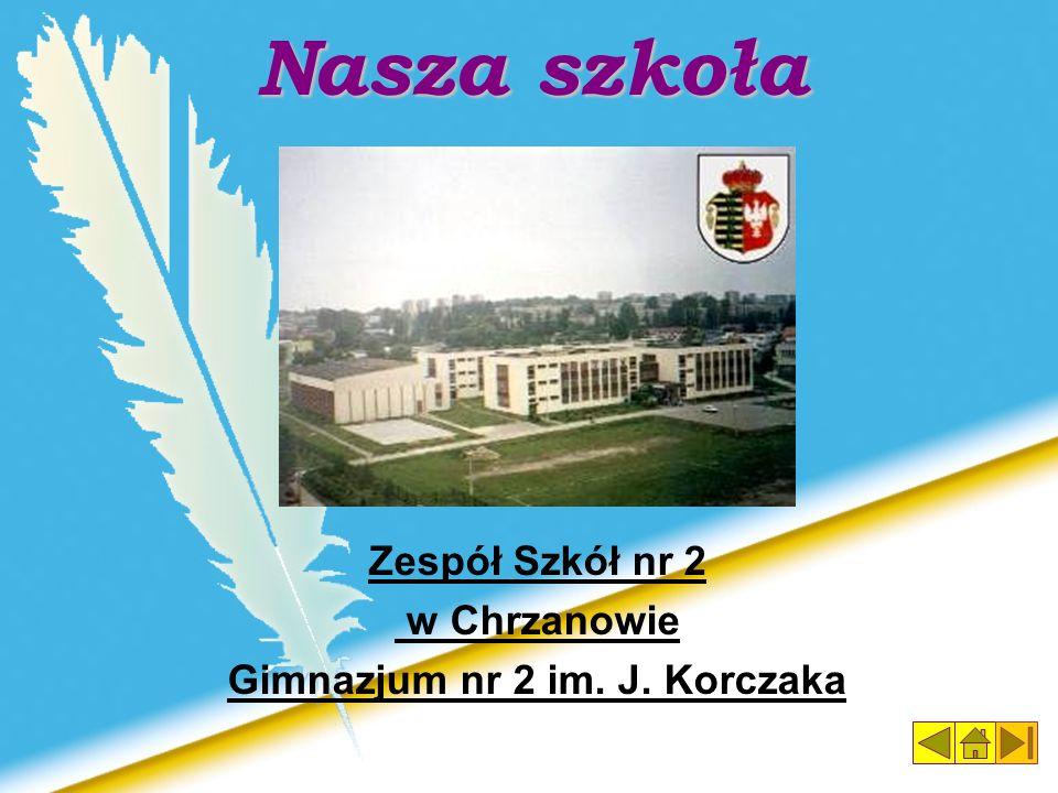 Nasza szkoła Zespół Szkół nr 2 w Chrzanowie Gimnazjum nr 2 im. J. Korczaka